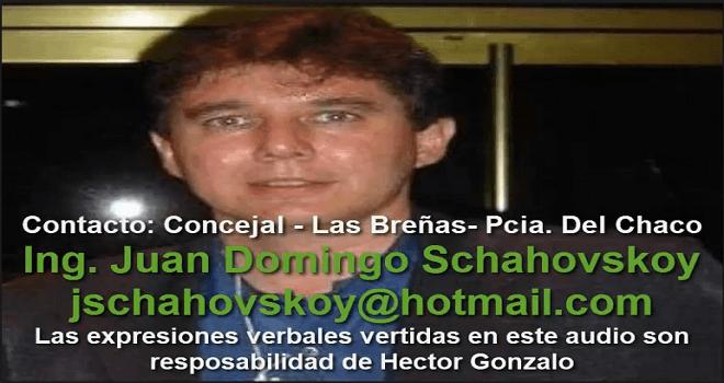 714.01 ARGENTINA CHACO LAS BREÑAS ING JUAN DOMINGO SCHAHOVSKOY LAS EXPRESIONES VERTIDAS EN ESTE AUDIO SON RESPONSABILIDAD DE HECTOR GONZALO